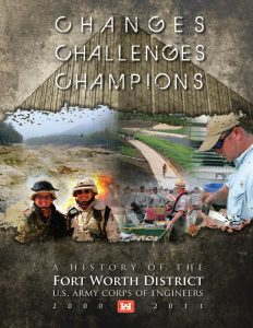 Changes, Challenges, Champions: A History of the Fort Worth District Army Corps of Engineers, 2000 — 2011